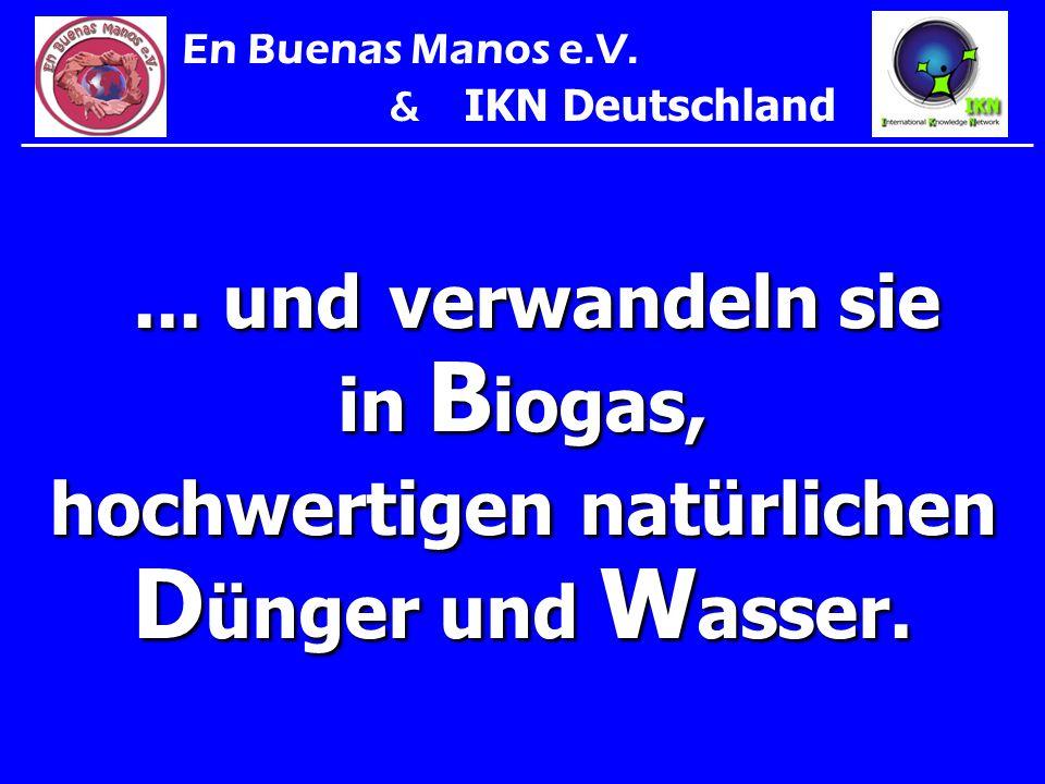... und verwandeln sie in B iogas, hochwertigen natürlichen D ünger und W asser.... und verwandeln sie in B iogas, hochwertigen natürlichen D ünger un