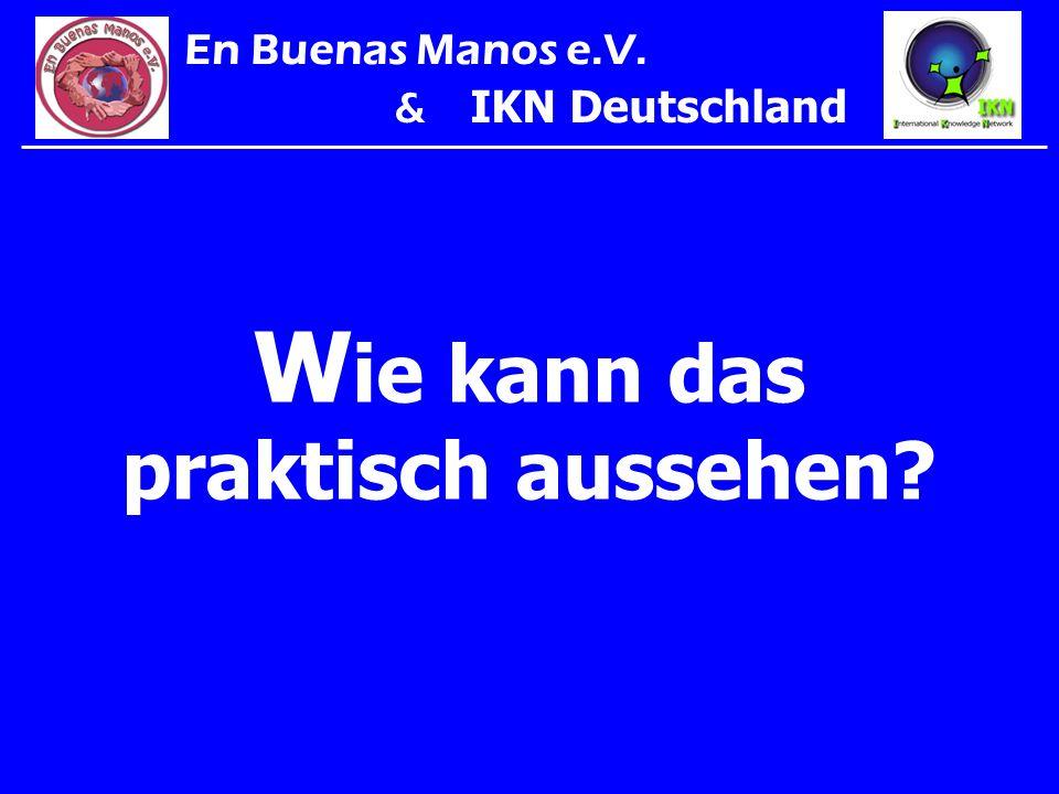 W ie kann das praktisch aussehen? En Buenas Manos e.V. & IKN Deutschland