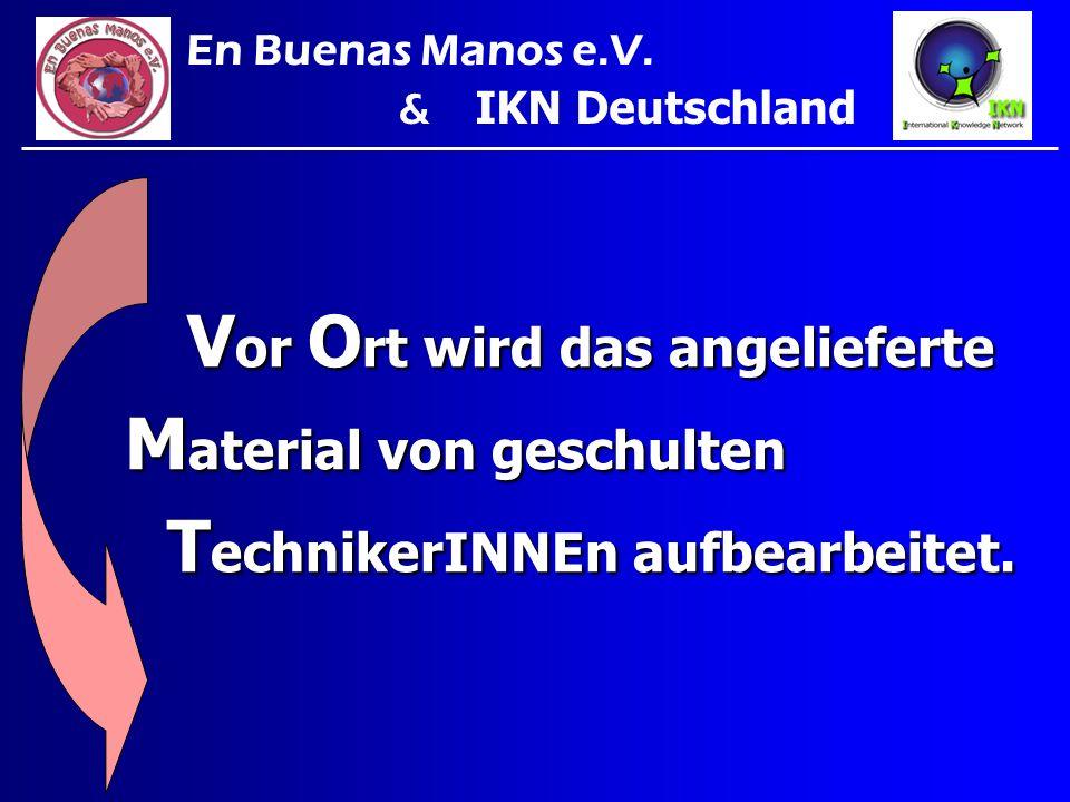 V or O rt wird das angelieferte V or O rt wird das angelieferte M aterial von geschulten T echnikerINNEn aufbearbeitet. T echnikerINNEn aufbearbeitet.