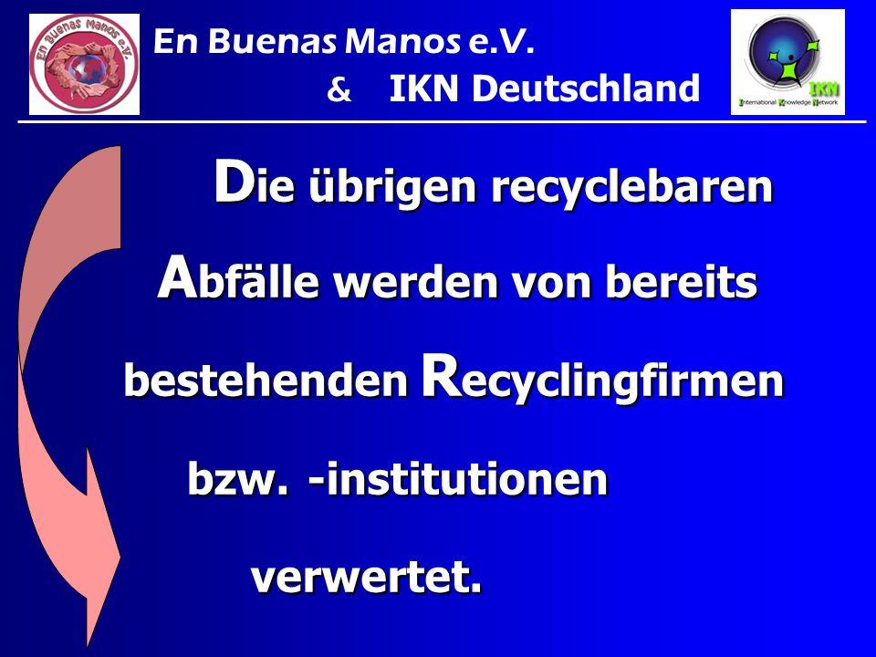 D ie übrigen recyclebaren D ie übrigen recyclebaren A bfälle werden von bereits A bfälle werden von bereits bestehenden R ecyclingfirmen bzw. -institu