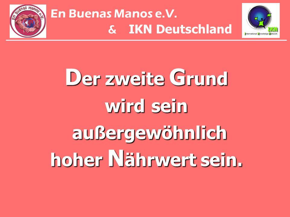 D er zweite G rund wird sein außergewöhnlich hoher N ährwert sein. En Buenas Manos e.V. & IKN Deutschland