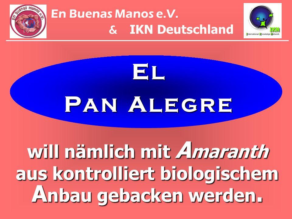 will nämlich mit A maranth aus kontrolliert biologischem A nbau gebacken werden. E L P A N A L E G R E En Buenas Manos e.V. & IKN Deutschland