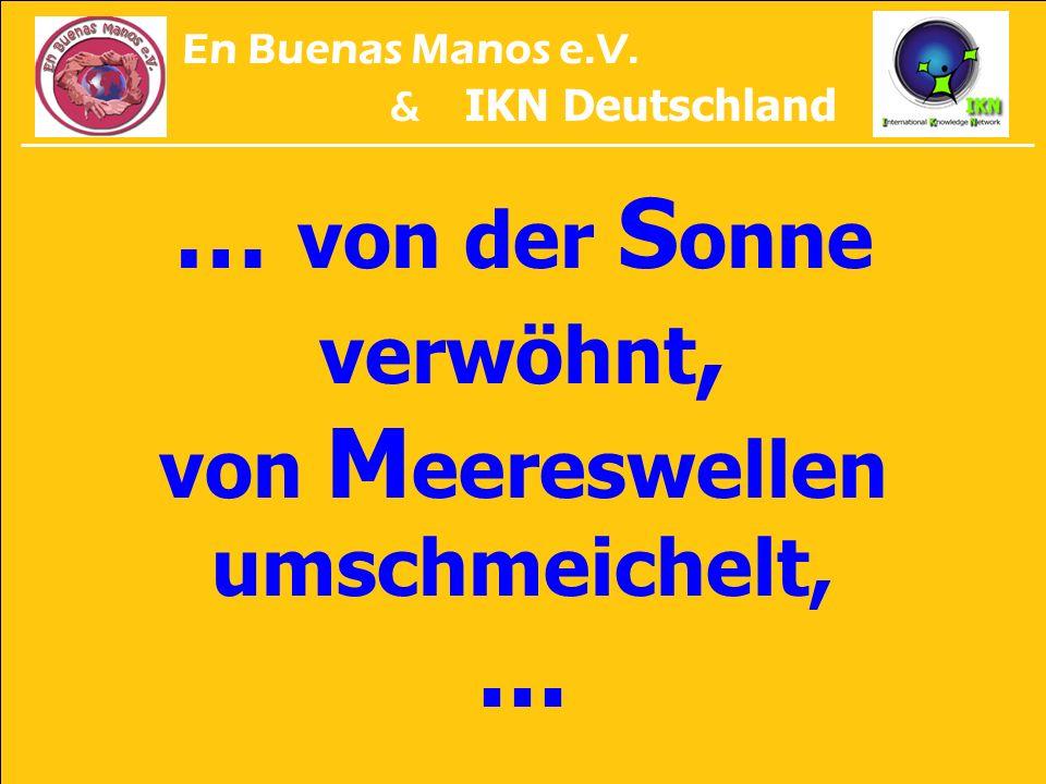 … von der S onne verwöhnt, von M eereswellen umschmeichelt,... En Buenas Manos e.V. & IKN Deutschland