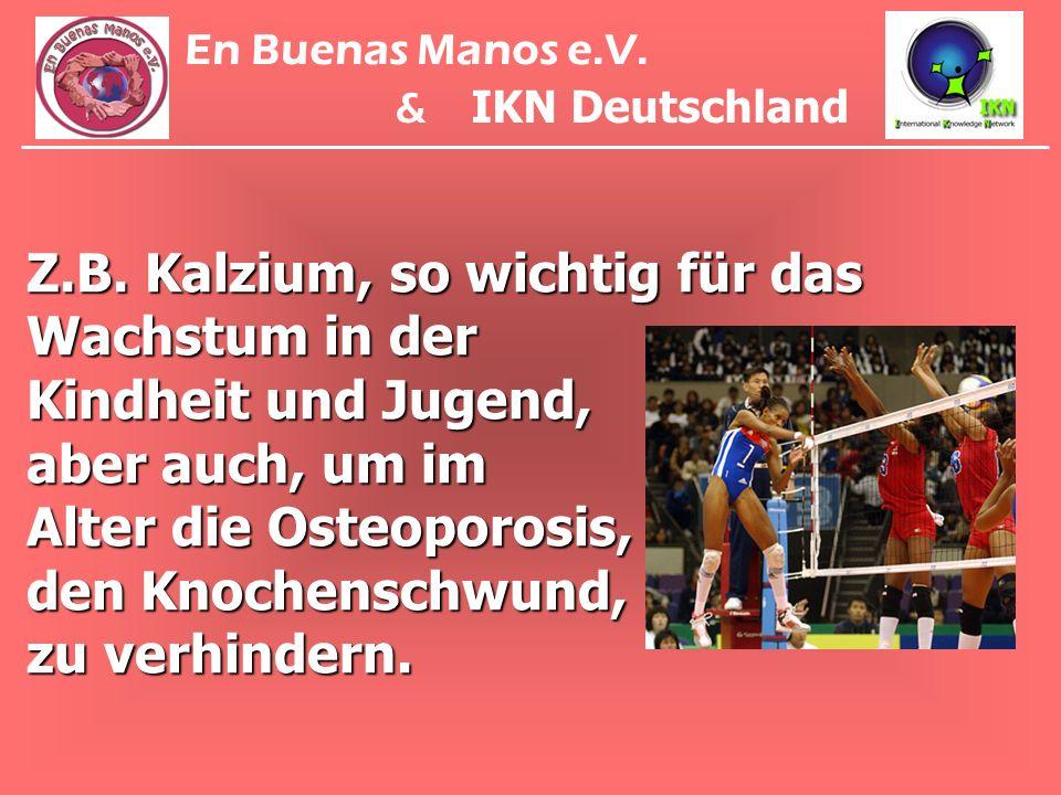 Z.B. Kalzium, so wichtig für das Wachstum in der Kindheit und Jugend, aber auch, um im Alter die Osteoporosis, den Knochenschwund, zu verhindern. En B