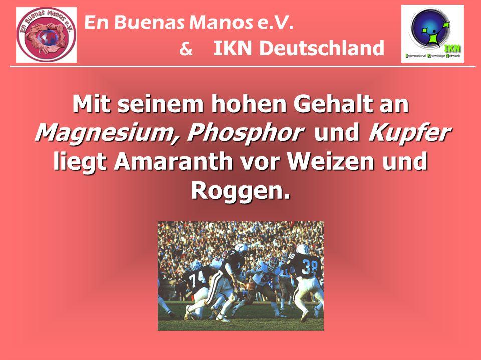Mit seinem hohen Gehalt an Magnesium, Phosphor und Kupfer liegt Amaranth vor Weizen und Roggen. En Buenas Manos e.V. & IKN Deutschland