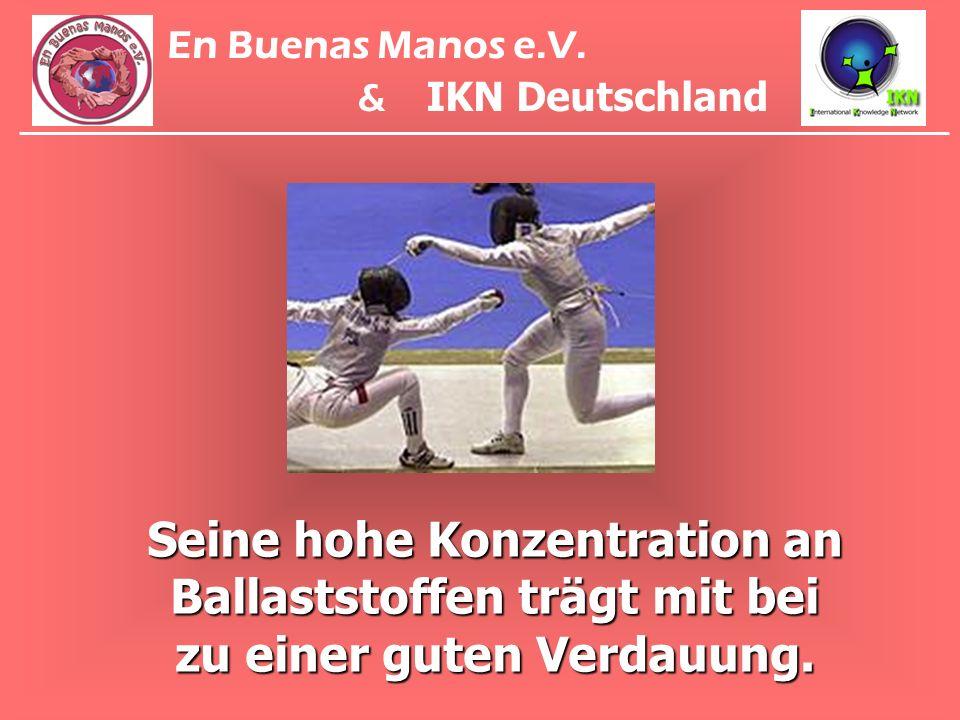Seine hohe Konzentration an Ballaststoffen trägt mit bei zu einer guten Verdauung. En Buenas Manos e.V. & IKN Deutschland