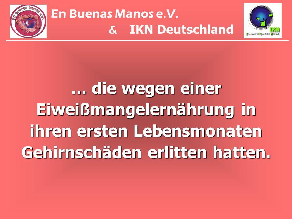 … die wegen einer Eiweißmangelernährung in ihren ersten Lebensmonaten Gehirnschäden erlitten hatten. En Buenas Manos e.V. & IKN Deutschland