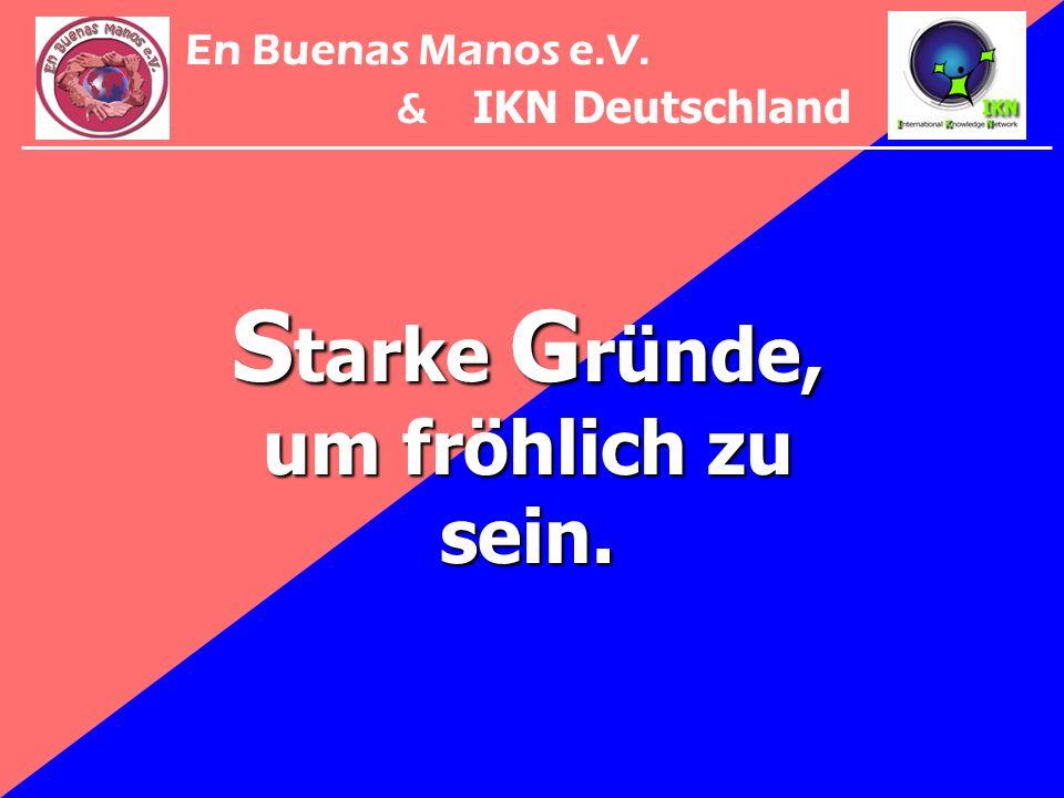 S tarke G ründe, um fröhlich zu sein. En Buenas Manos e.V. & IKN Deutschland