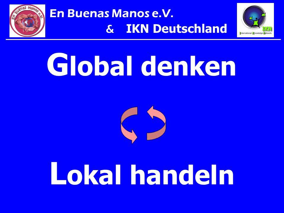 G lobal denken L okal handeln En Buenas Manos e.V. & IKN Deutschland