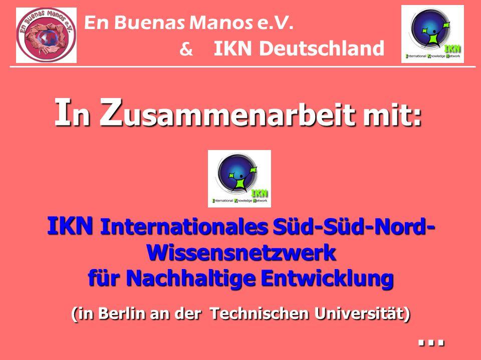 I n Z usammenarbeit mit: IKN Internationales Süd-Süd-Nord- Wissensnetzwerk für Nachhaltige Entwicklung (in Berlin an der Technischen Universität) … En