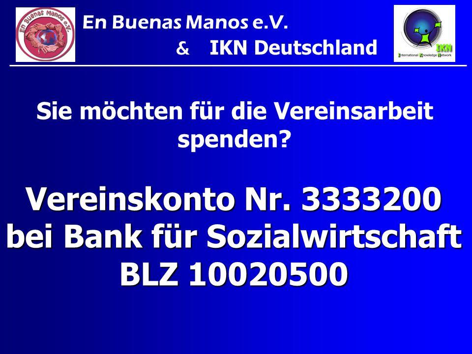 Sie möchten für die Vereinsarbeit spenden? Vereinskonto Nr. 3333200 bei Bank für Sozialwirtschaft BLZ 10020500 En Buenas Manos e.V. & IKN Deutschland