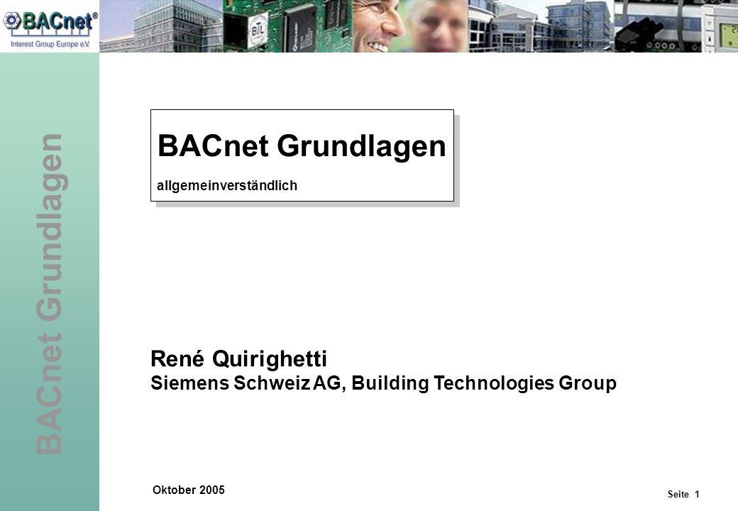 Seite 1 BACnet Grundlagen allgemeinverständlich BACnet Grundlagen allgemeinverständlich René Quirighetti Siemens Schweiz AG, Building Technologies Gro