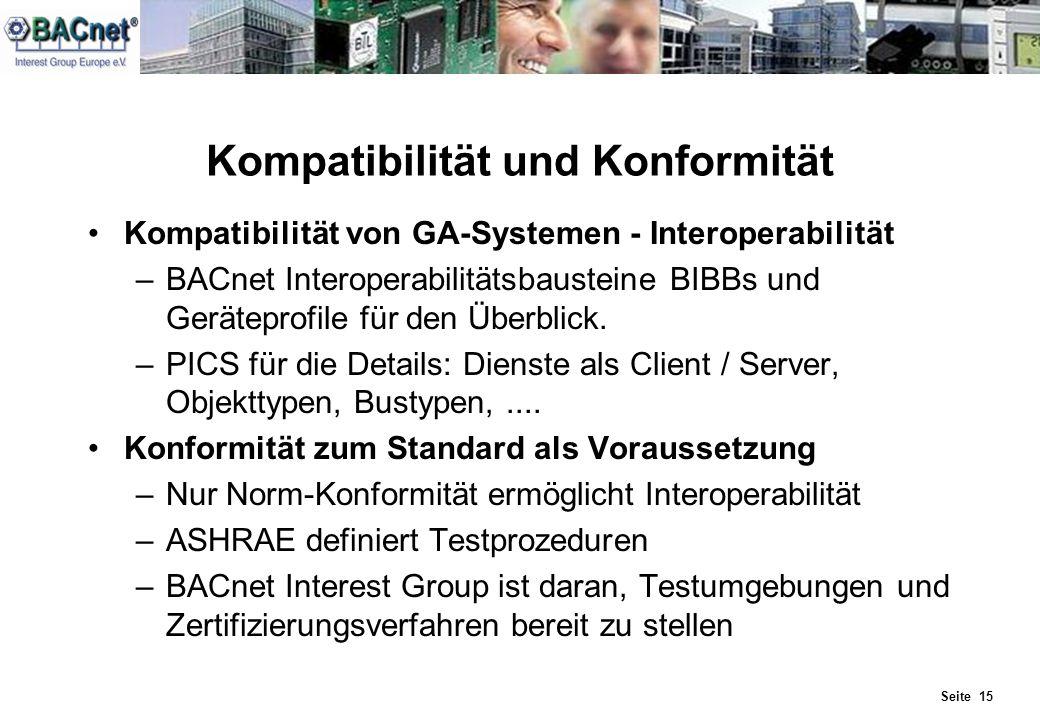 Seite 15 Kompatibilität und Konformität Kompatibilität von GA-Systemen - Interoperabilität –BACnet Interoperabilitätsbausteine BIBBs und Geräteprofile
