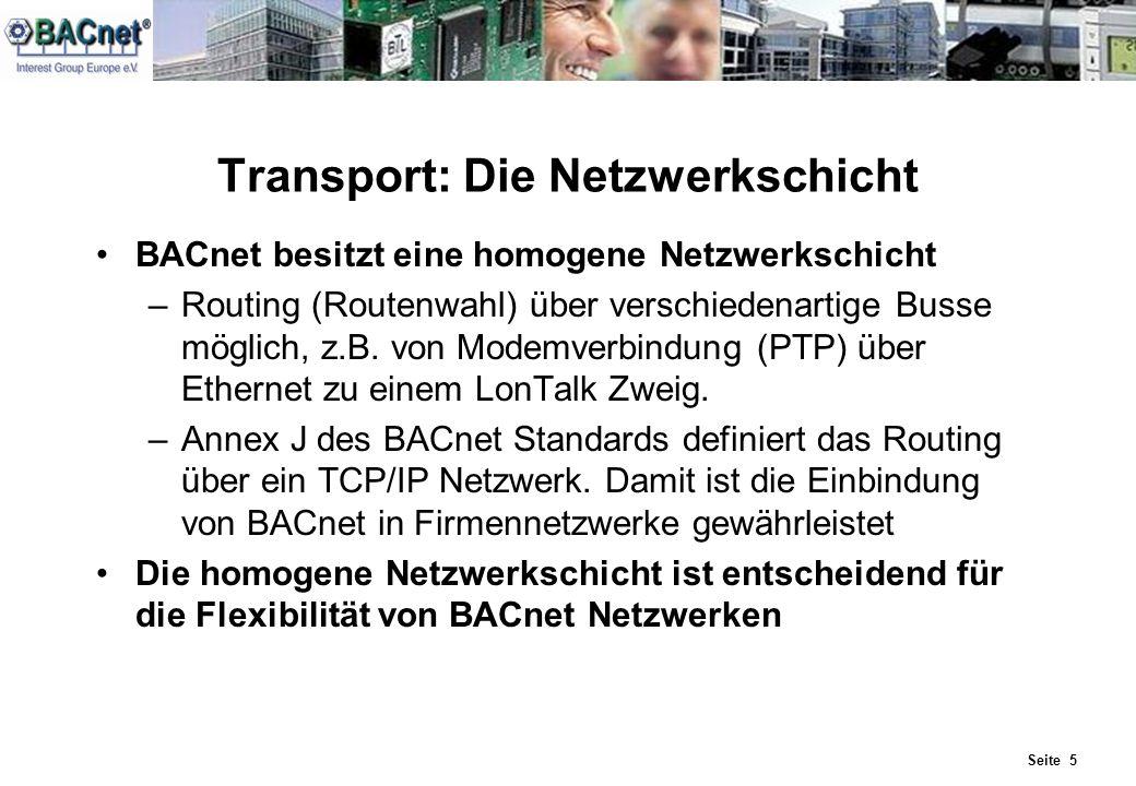 Seite 5 Transport: Die Netzwerkschicht BACnet besitzt eine homogene Netzwerkschicht –Routing (Routenwahl) über verschiedenartige Busse möglich, z.B. v