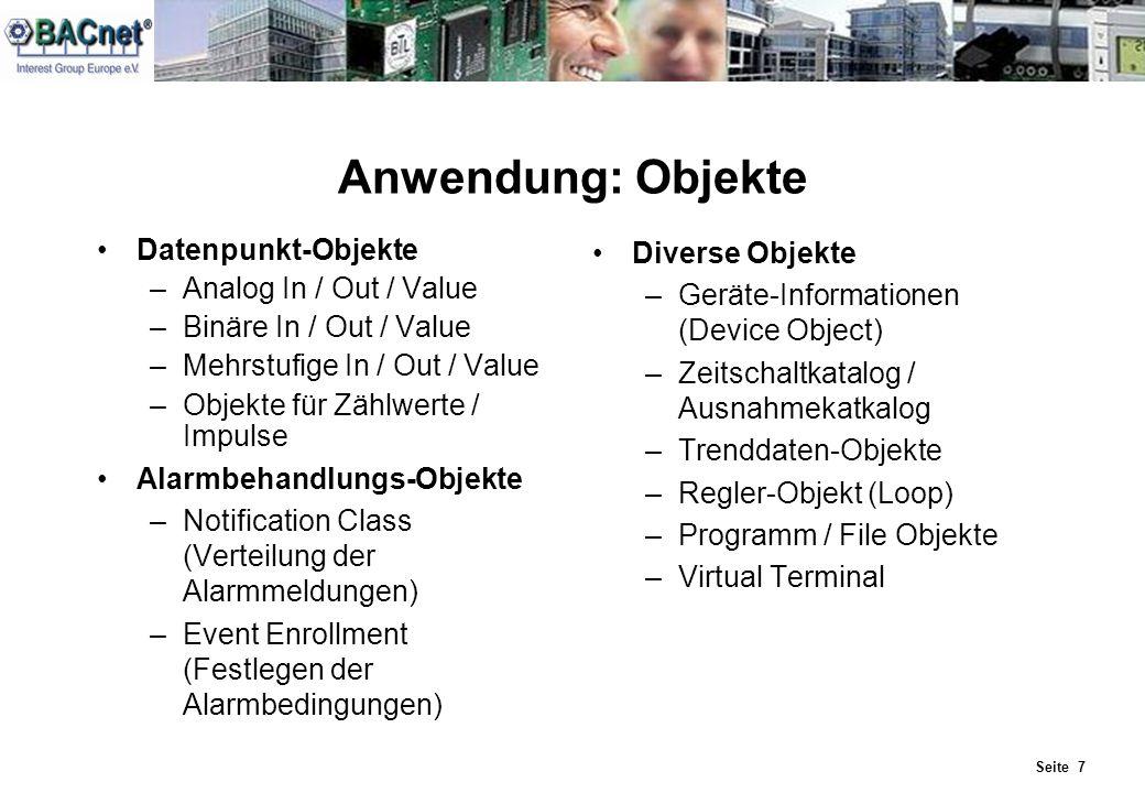 Seite 7 Anwendung: Objekte Datenpunkt-Objekte –Analog In / Out / Value –Binäre In / Out / Value –Mehrstufige In / Out / Value –Objekte für Zählwerte /