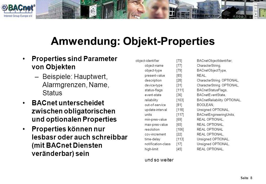 Seite 8 Amwendung: Objekt-Properties Properties sind Parameter von Objekten –Beispiele: Hauptwert, Alarmgrenzen, Name, Status BACnet unterscheidet zwi