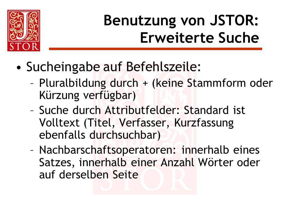 Benutzung von JSTOR: Erweiterte Suche Sucheingabe auf Befehlszeile: –Pluralbildung durch + (keine Stammform oder Kürzung verfügbar) –Suche durch Attri