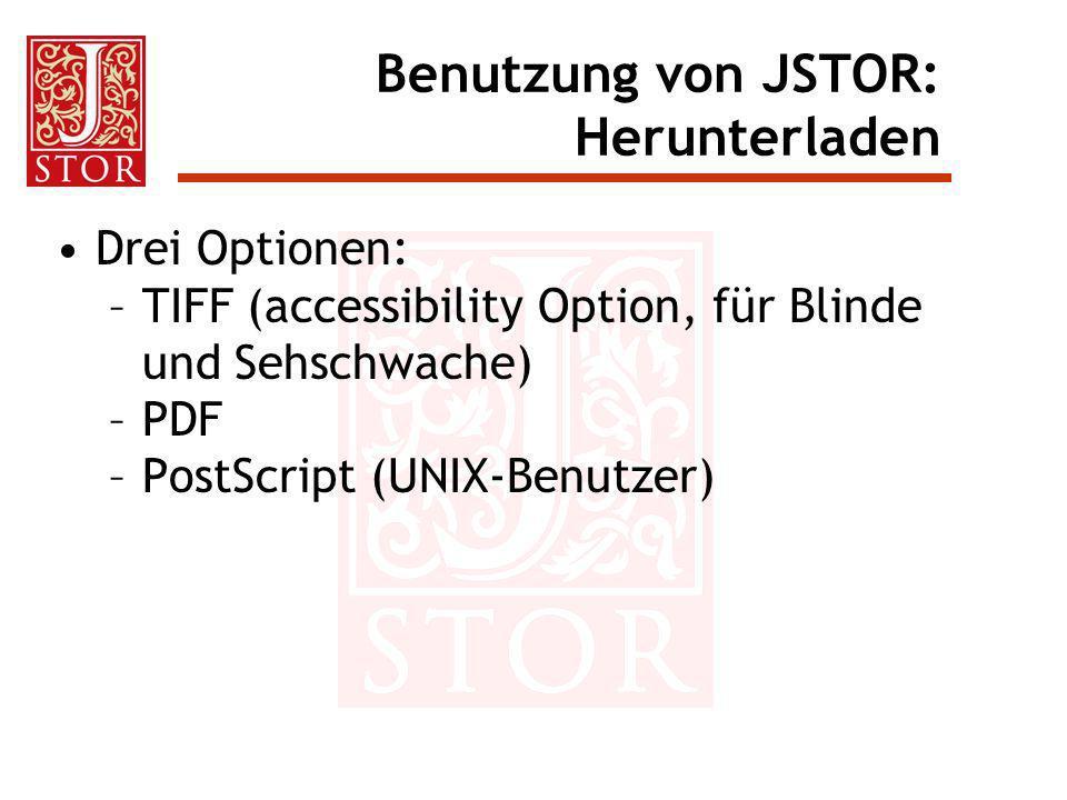 Benutzung von JSTOR: Herunterladen Drei Optionen: –TIFF (accessibility Option, für Blinde und Sehschwache) –PDF –PostScript (UNIX-Benutzer)