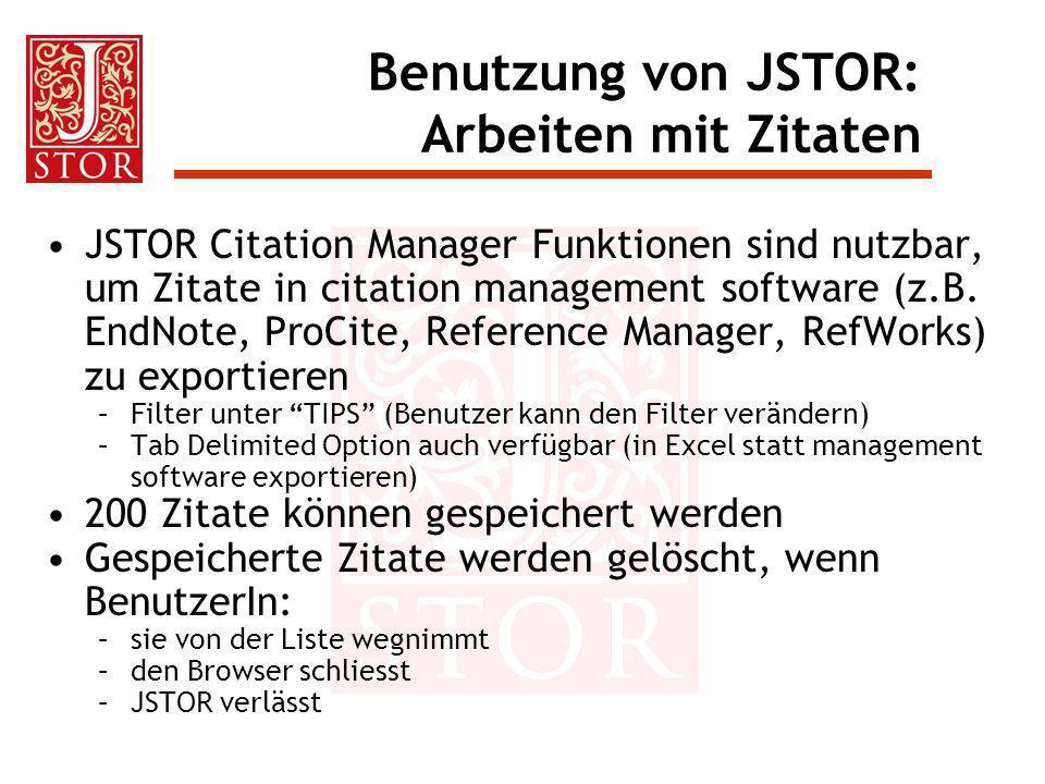 Benutzung von JSTOR: Arbeiten mit Zitaten JSTOR Citation Manager Funktionen sind nutzbar, um Zitate in citation management software (z.B. EndNote, Pro