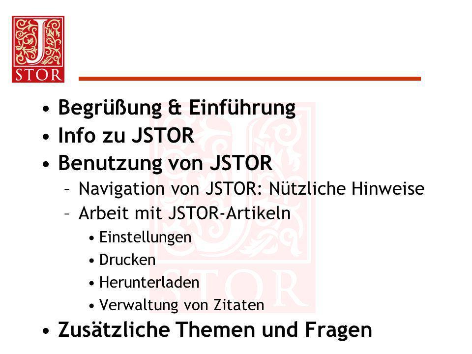Begrüßung & Einführung Info zu JSTOR Benutzung von JSTOR –Navigation von JSTOR: Nützliche Hinweise –Arbeit mit JSTOR-Artikeln Einstellungen Drucken He