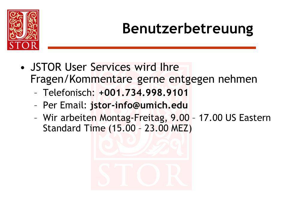 Benutzerbetreuung JSTOR User Services wird Ihre Fragen/Kommentare gerne entgegen nehmen –Telefonisch: +001.734.998.9101 –Per Email: jstor-info@umich.e