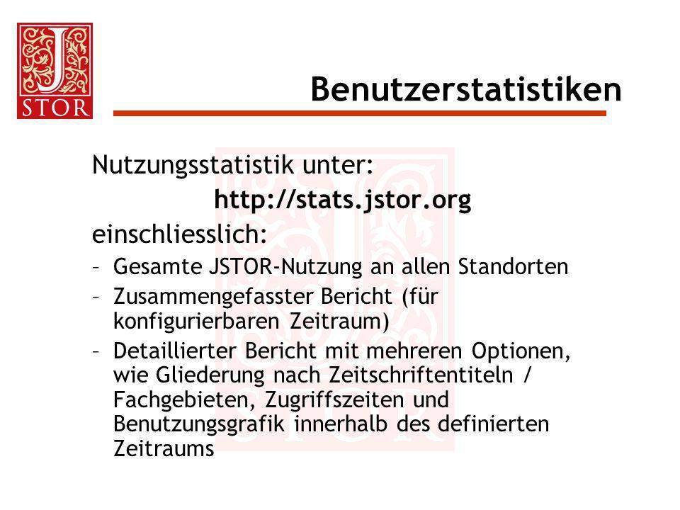Benutzerstatistiken Nutzungsstatistik unter: http://stats.jstor.org einschliesslich: –Gesamte JSTOR-Nutzung an allen Standorten –Zusammengefasster Ber