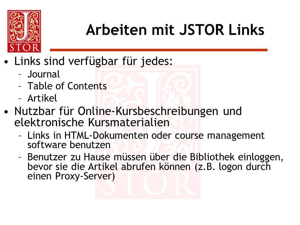 Arbeiten mit JSTOR Links Links sind verfügbar für jedes: –Journal –Table of Contents –Artikel Nutzbar für Online-Kursbeschreibungen und elektronische