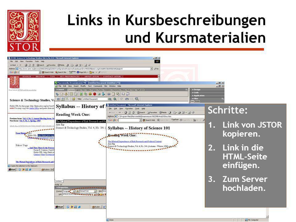Schritte: 1.Link von JSTOR kopieren. 2.Link in die HTML-Seite einfügen. 3.Zum Server hochladen. Links in Kursbeschreibungen und Kursmaterialien