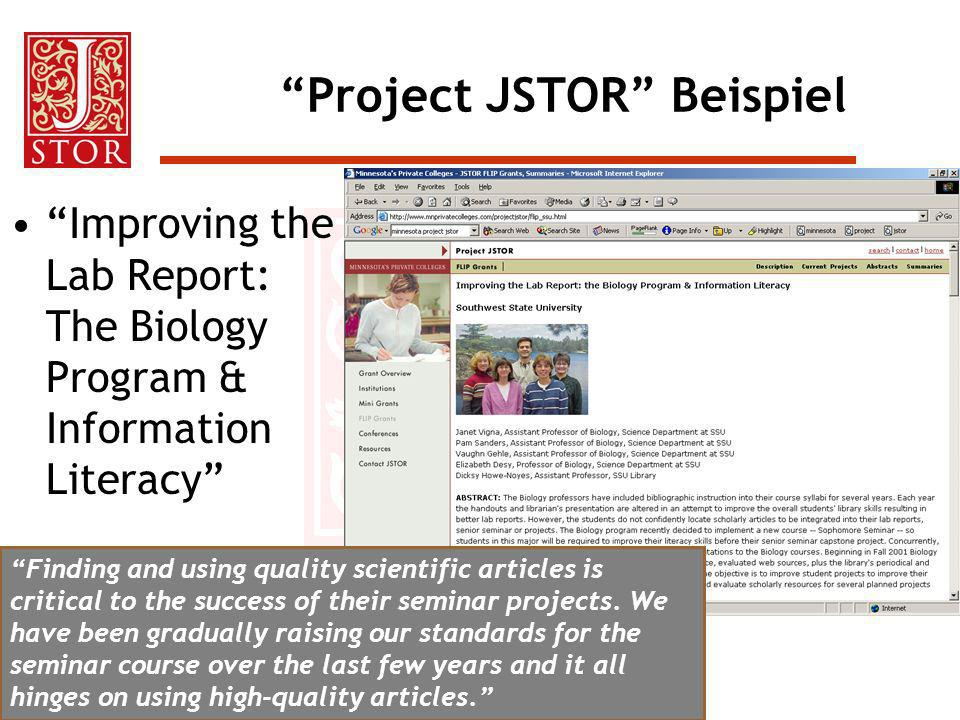 Project JSTOR Beispiel Improving the Lab Report: The Biology Program & Information Literacy Finding and using quality scientific articles is critical