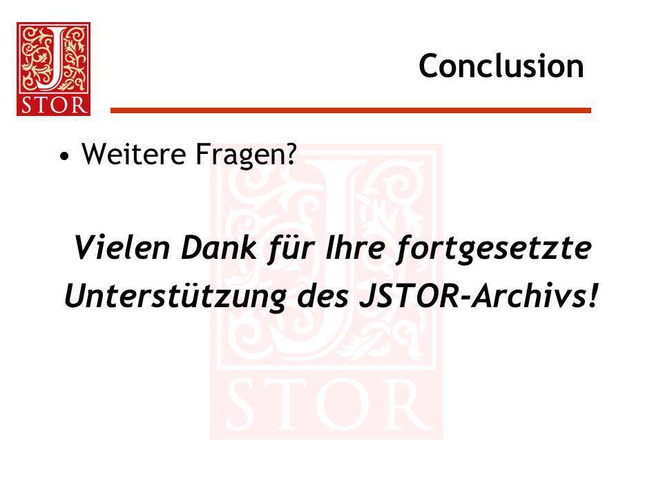 Conclusion Weitere Fragen? Vielen Dank für Ihre fortgesetzte Unterstützung des JSTOR-Archivs!