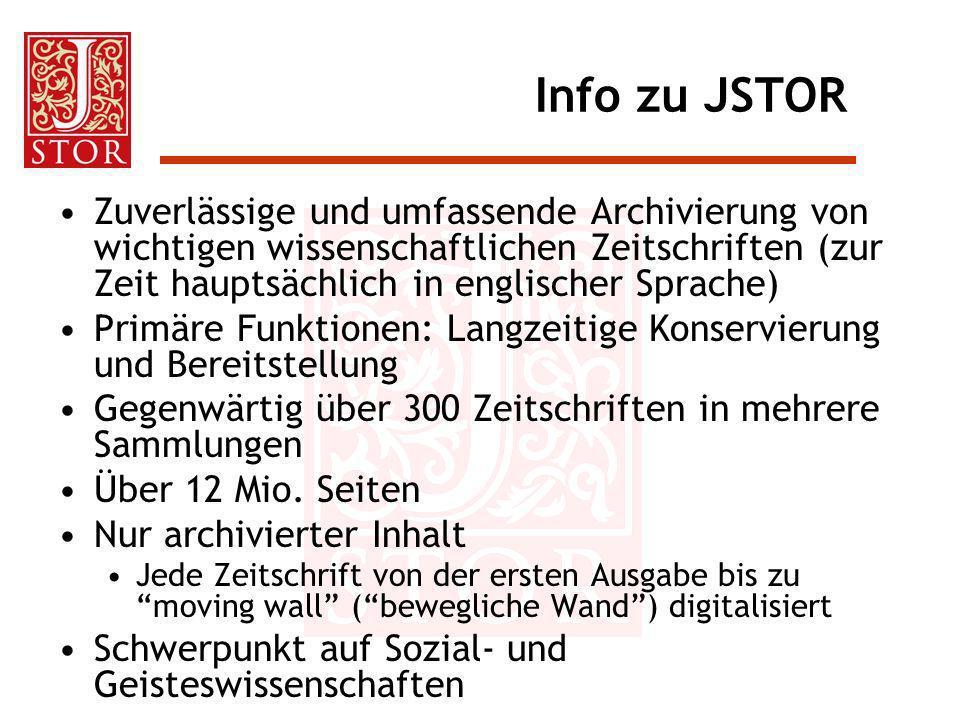 Info zu JSTOR Zuverlässige und umfassende Archivierung von wichtigen wissenschaftlichen Zeitschriften (zur Zeit hauptsächlich in englischer Sprache) P