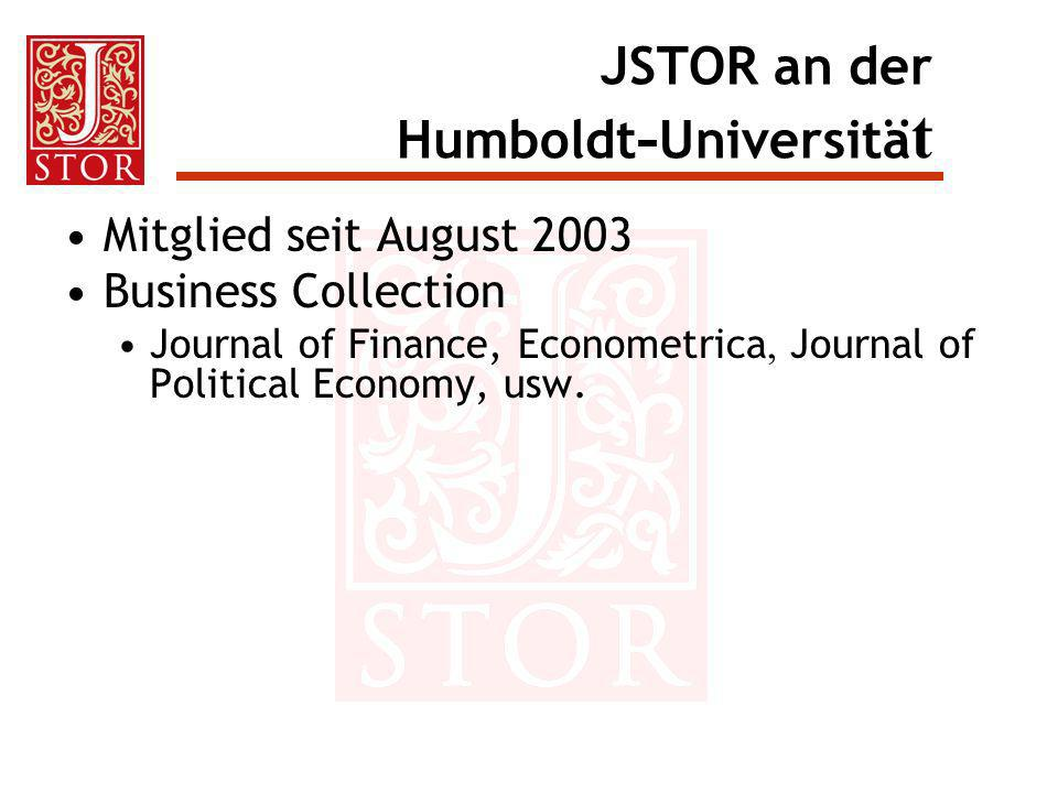 JSTOR an der Humboldt - Universitä t Mitglied seit August 2003 Business Collection Journal of Finance, Econometrica, Journal of Political Economy, usw