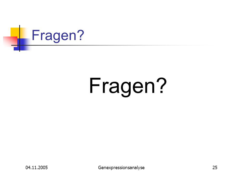 04.11.2005Genexpressionsanalyse25 Fragen?