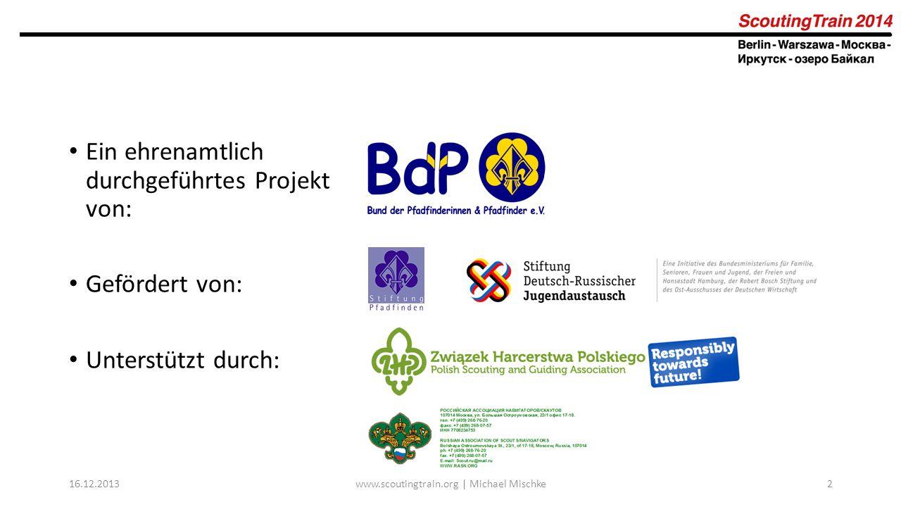Ein ehrenamtlich durchgeführtes Projekt von: Gefördert von: Unterstützt durch: 16.12.2013www.scoutingtrain.org | Michael Mischke2