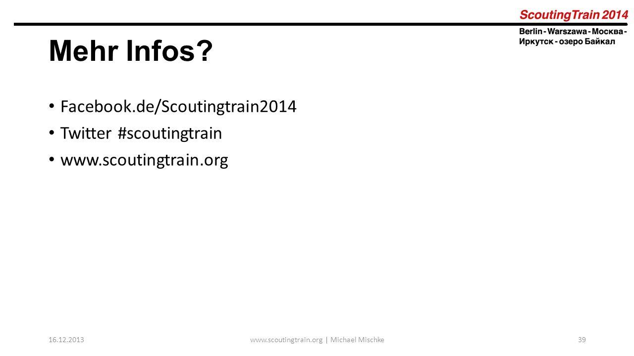 Facebook.de/Scoutingtrain2014 Twitter #scoutingtrain www.scoutingtrain.org 16.12.2013www.scoutingtrain.org | Michael Mischke39 Mehr Infos?