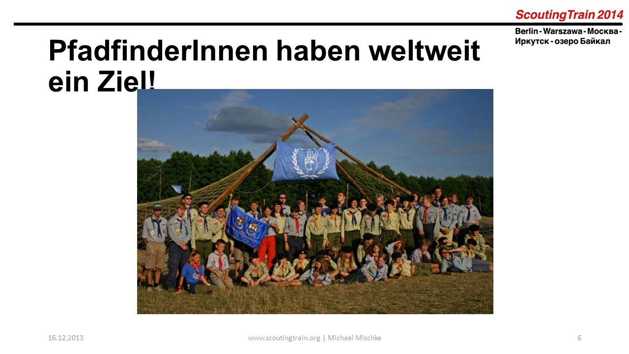 16.12.2013www.scoutingtrain.org | Michael Mischke6 PfadfinderInnen haben weltweit ein Ziel!