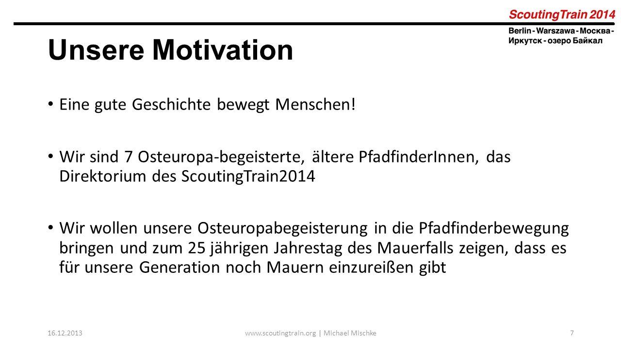 Unsere Motivation Eine gute Geschichte bewegt Menschen! Wir sind 7 Osteuropa-begeisterte, ältere PfadfinderInnen, das Direktorium des ScoutingTrain201