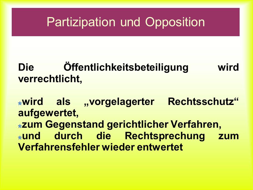 Partizipation und Opposition Die Öffentlichkeitsbeteiligung wird verrechtlicht, wird als vorgelagerter Rechtsschutz aufgewertet, zum Gegenstand gerich