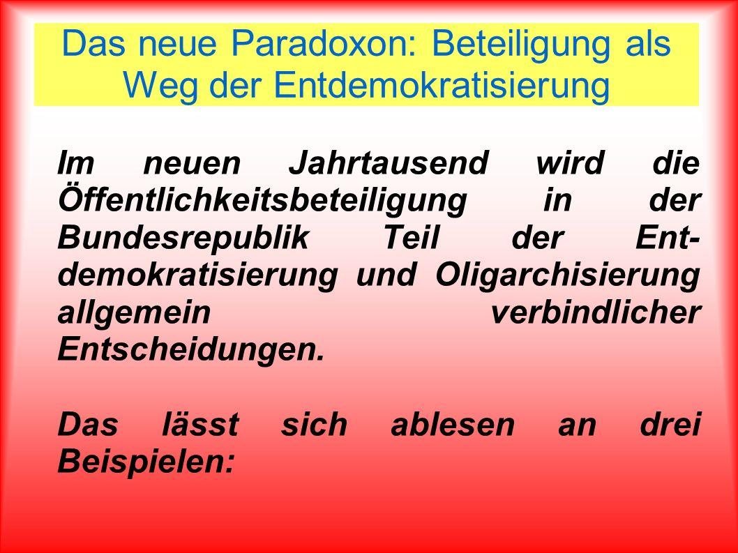Das neue Paradoxon: Beteiligung als Weg der Entdemokratisierung Im neuen Jahrtausend wird die Öffentlichkeitsbeteiligung in der Bundesrepublik Teil de