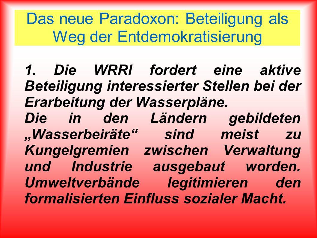 Das neue Paradoxon: Beteiligung als Weg der Entdemokratisierung 1. Die WRRl fordert eine aktive Beteiligung interessierter Stellen bei der Erarbeitung