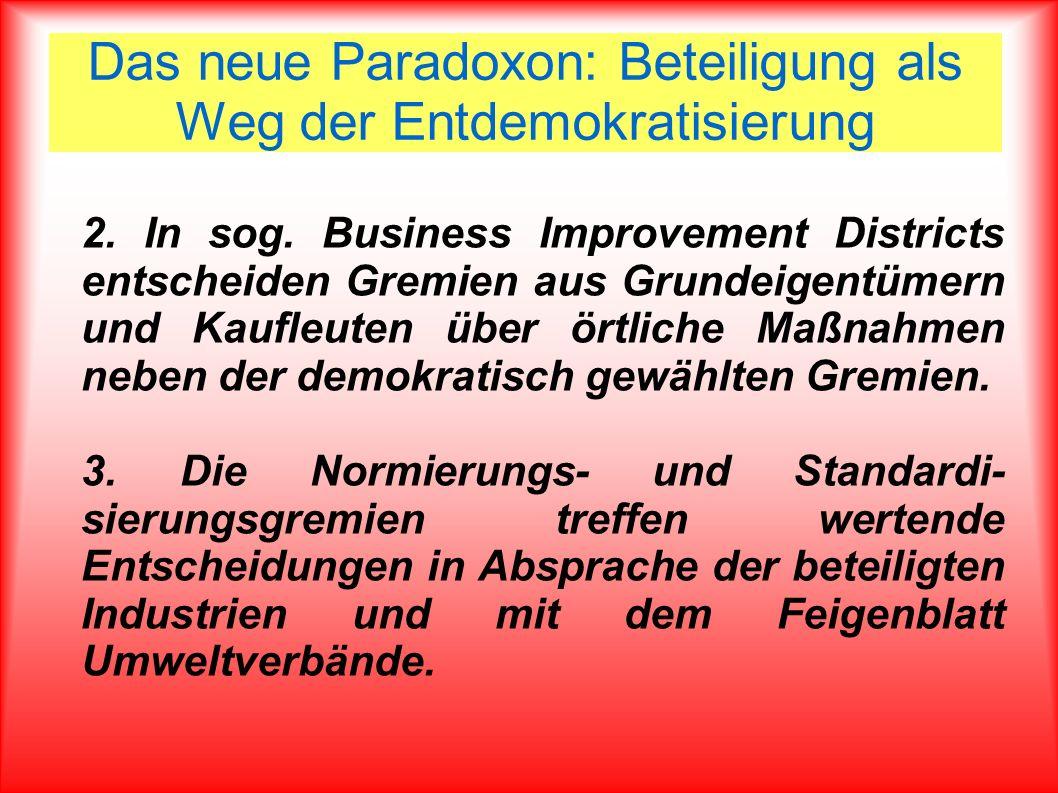 Das neue Paradoxon: Beteiligung als Weg der Entdemokratisierung 2. In sog. Business Improvement Districts entscheiden Gremien aus Grundeigentümern und