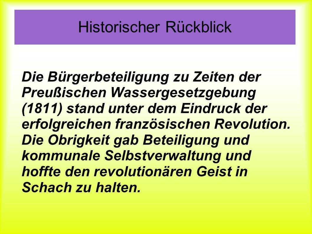 Historischer Rückblick Die Bürgerbeteiligung zu Zeiten der Preußischen Wassergesetzgebung (1811) stand unter dem Eindruck der erfolgreichen französisc