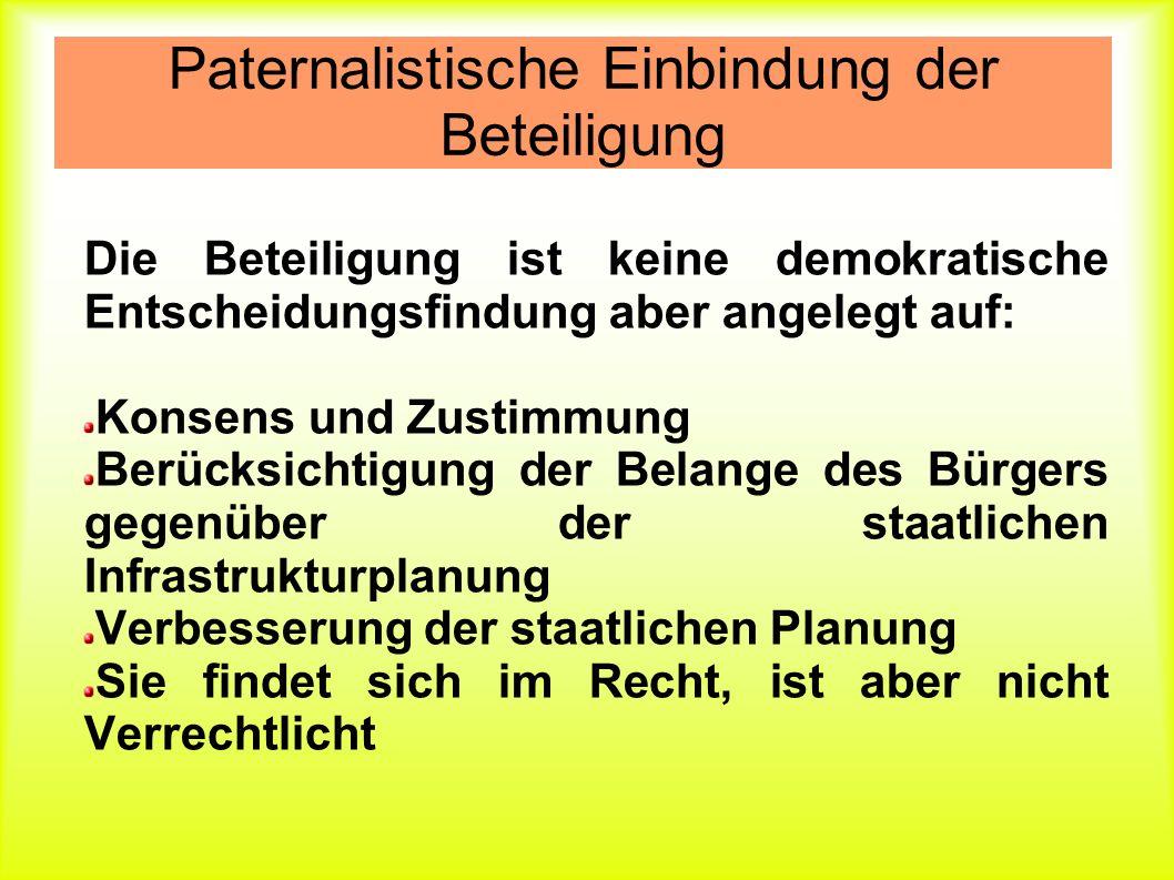 Paternalistische Einbindung der Beteiligung Die Beteiligung ist keine demokratische Entscheidungsfindung aber angelegt auf: Konsens und Zustimmung Ber