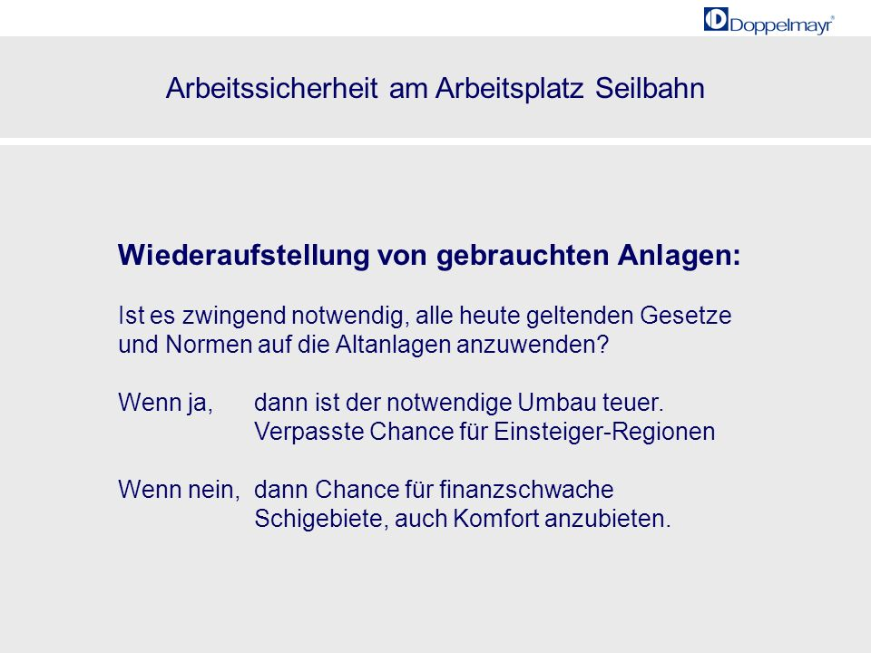 Arbeitssicherheit am Arbeitsplatz Seilbahn 20001985 25 Wiederaufstellung von gebrauchten Anlagen: Ist es zwingend notwendig, alle heute geltenden Gese