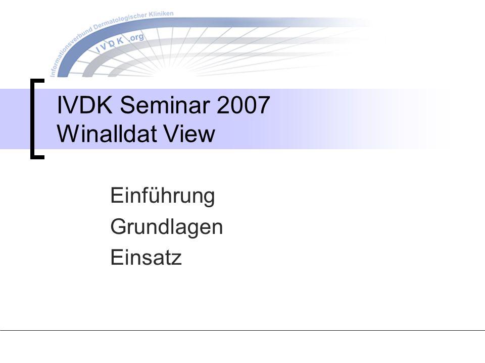 IVDK Seminar 2007 Winalldat View Einführung Grundlagen Einsatz
