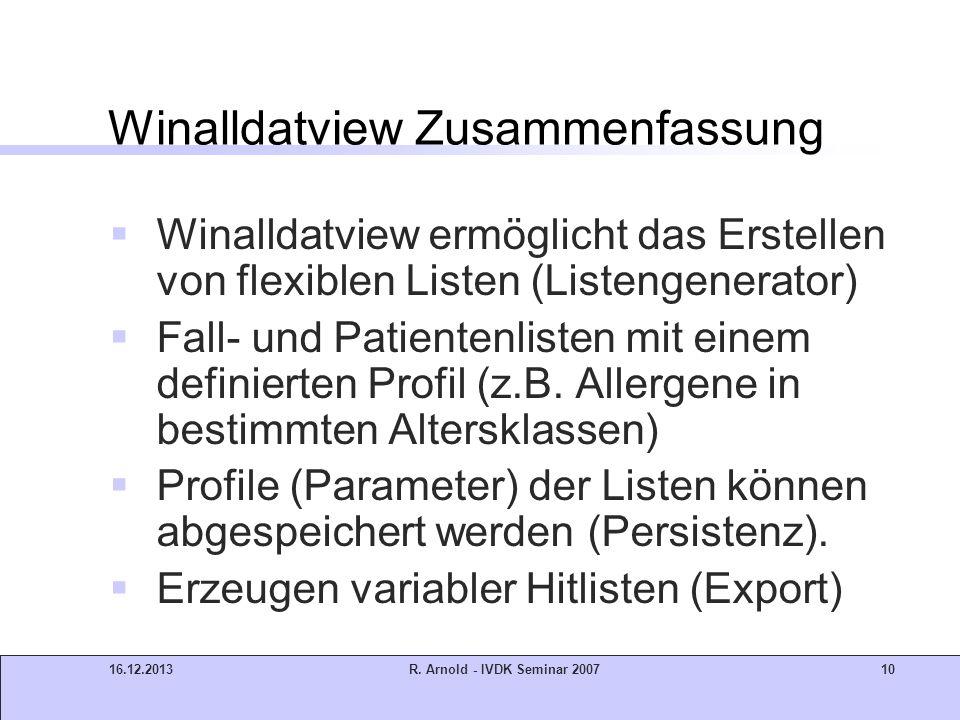 16.12.2013R. Arnold - IVDK Seminar 200710 Winalldatview Zusammenfassung Winalldatview ermöglicht das Erstellen von flexiblen Listen (Listengenerator)