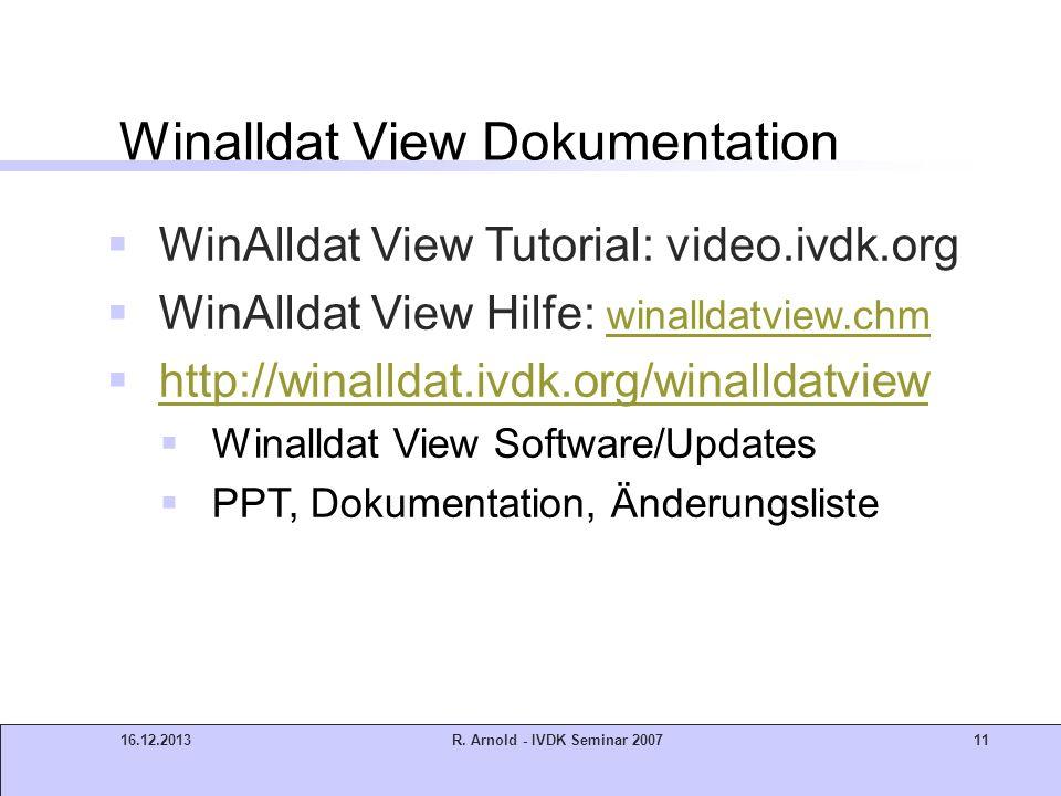 16.12.2013R. Arnold - IVDK Seminar 200711 Winalldat View Dokumentation WinAlldat View Tutorial: video.ivdk.org WinAlldat View Hilfe: winalldatview.chm