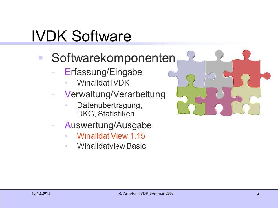 16.12.2013R. Arnold - IVDK Seminar 20072 IVDK Software Softwarekomponenten -Erfassung/Eingabe Winalldat IVDK -Verwaltung/Verarbeitung Datenübertragung