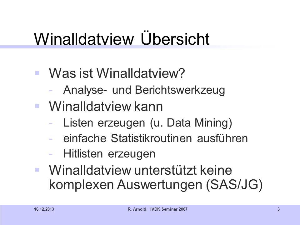 16.12.2013R. Arnold - IVDK Seminar 20073 Winalldatview Übersicht Was ist Winalldatview? -Analyse- und Berichtswerkzeug Winalldatview kann -Listen erze