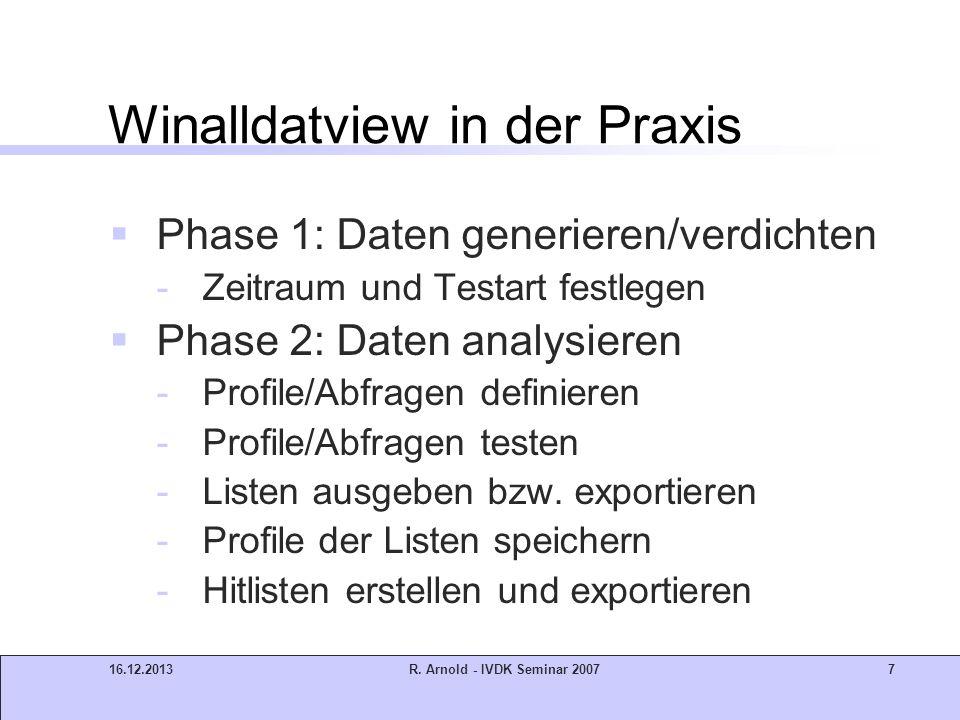 16.12.2013R. Arnold - IVDK Seminar 20077 Winalldatview in der Praxis Phase 1: Daten generieren/verdichten -Zeitraum und Testart festlegen Phase 2: Dat